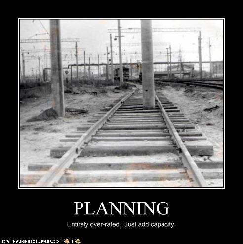 PLANNING Entirely over-rated. Just add capacity.