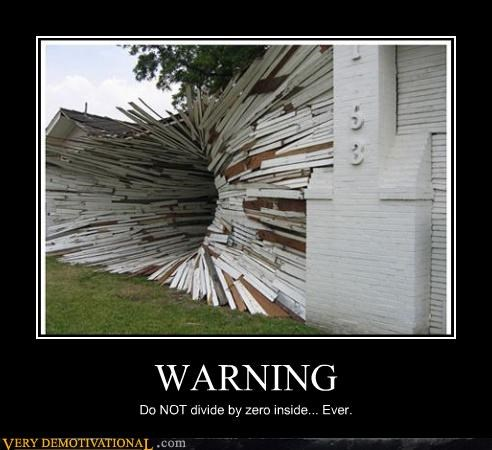 demotivational,destruction,divide by zero,idiots,math,Terrifying,warning