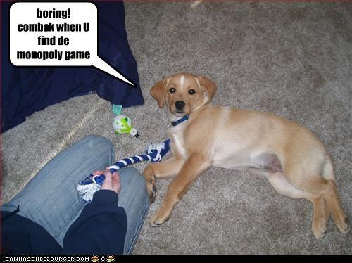 boring! combak when U find de monopoly game