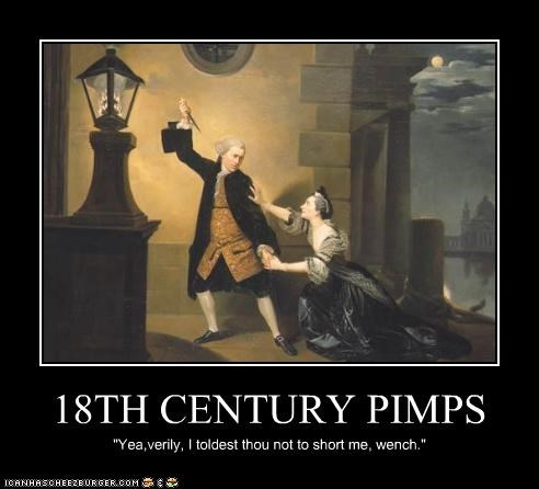 "18TH CENTURY PIMPS ""Yea,verily, I toldest thou not to short me, wench."""
