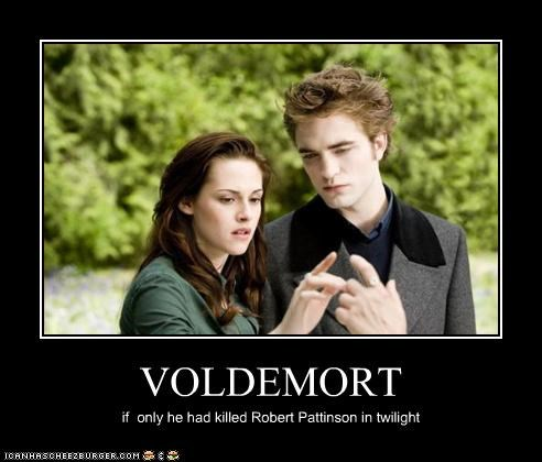 VOLDEMORT if only he had killed Robert Pattinson in twilight