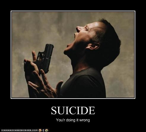 SUICIDE You'r doing it wrong