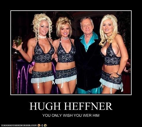 HUGH HEFFNER YOU ONLY WISH YOU WER HIM