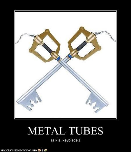METAL TUBES (a.k.a. keyblade.)