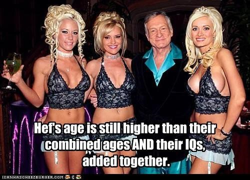 Hef's age is still higher than their combined ages AND their IQs, added together.