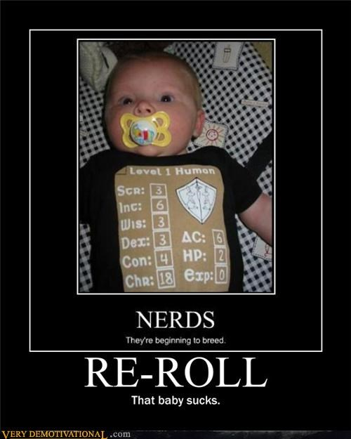 baby,charisma,hilarious,Mean People,nerds,re-roll,they see me rolling