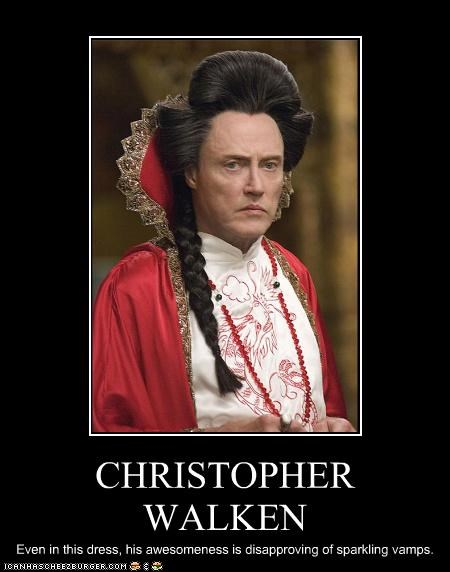 CHRISTOPHER WALKEN Even in this dress, his awesomeness is disapproving of sparkling vamps.