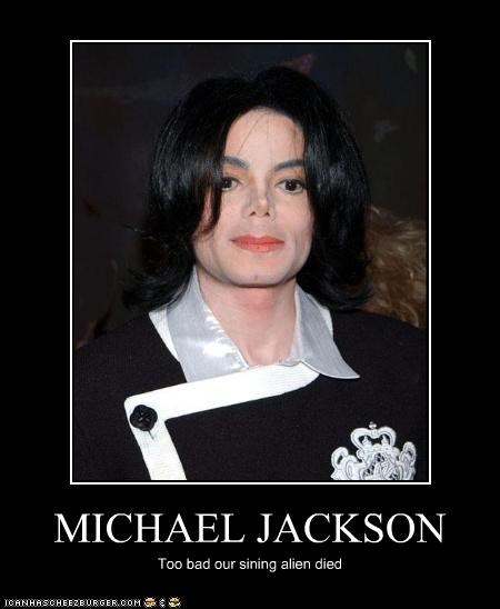 MICHAEL JACKSON Too bad our sining alien died