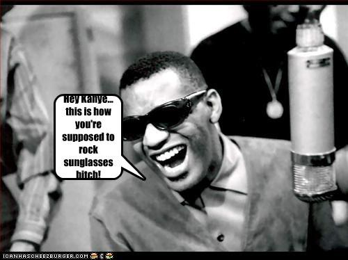 douchebags,kanye west,Music,musician,ray charles,sunglasses