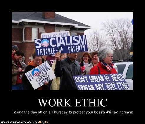 WORK ETHIC Taking the day off on a Thursday to protest your boss's 4% tax increase