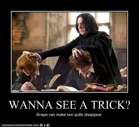 WANNA SEE A TRICK? Snape can make two quills disappear.