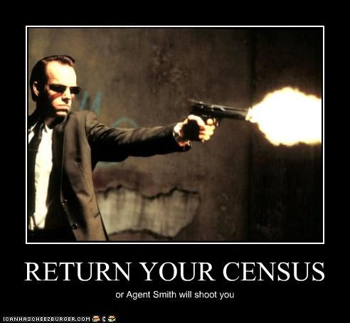RETURN YOUR CENSUS or Agent Smith will shoot you