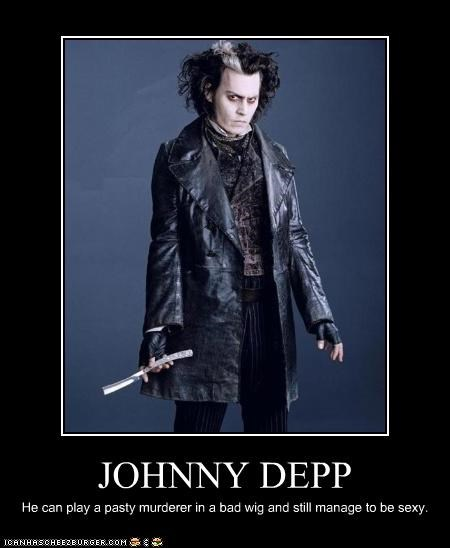 JOHNNY DEPP He can play a pasty murderer in a bad wig and still manage to be sexy.