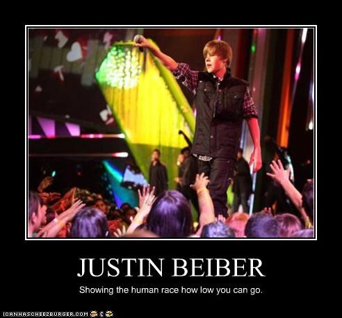 JUSTIN BEIBER Showing the human race how low you can go.