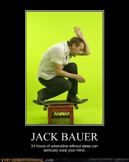 JACK BAUER 24 hours of adrenaline without sleep can seriously warp your mind.