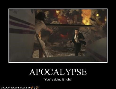 APOCALYPSE You're doing it right!