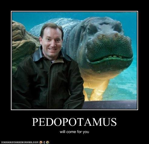 PEDOPOTAMUS will come for you