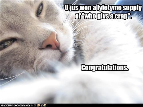 "U jus won a lyfetyme supply of ""who givs a crap"". Congratulations."