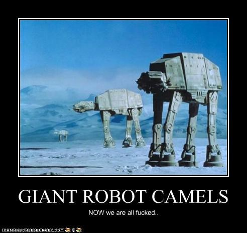 GIANT ROBOT CAMELS NOW we are all fucked..