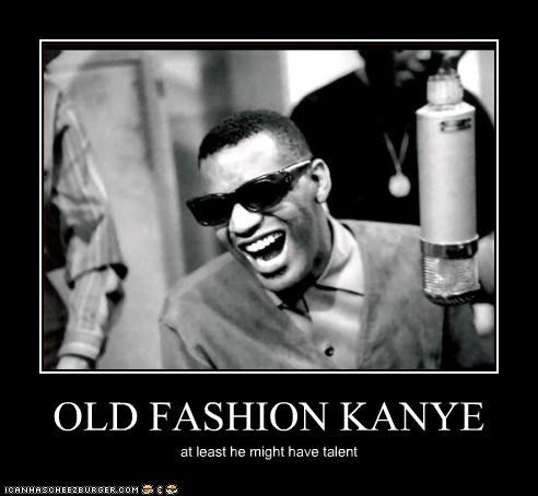 OLD FASHION KANYE at least he might have talent