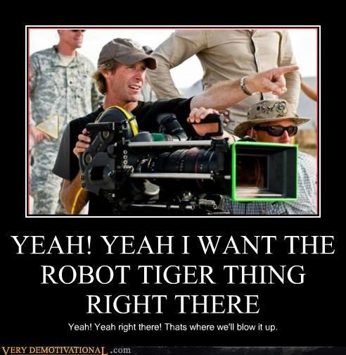 YEAH! YEAH I WANT THE ROBOT TIGER THING RIGHT THERE Yeah! Yeah right there! Thats where we'll blow it up.