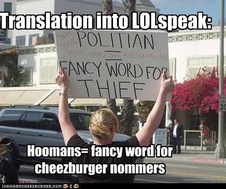 Translation into LOLspeak: Hoomans= fancy word for cheezburger nommers