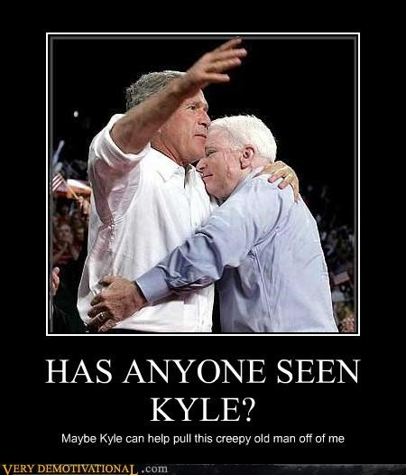 HAS ANYONE SEEN KYLE? Maybe Kyle can help pull this creepy old man off of me