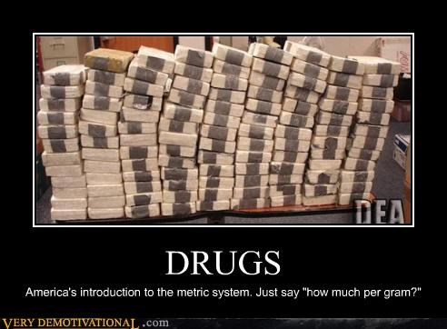 "DRUGS America's introduction to the metric system. Just say ""how much per gram?"""