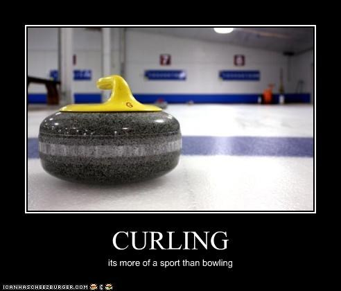 CURLING its more of a sport than bowling