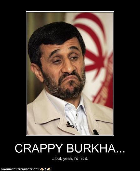 CRAPPY BURKHA... ...but, yeah, I'd hit it.