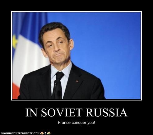 IN SOVIET RUSSIA France conquer you!