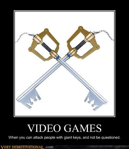 VIDEO GAMES When you can attack people with giant keys, and not be questioned.