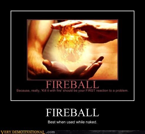 FIREBALL Best when used while naked.
