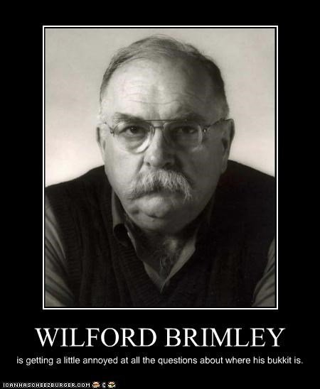 WILFORD BRIMLEY is getting a little annoyed at all the questions about where his bukkit is.