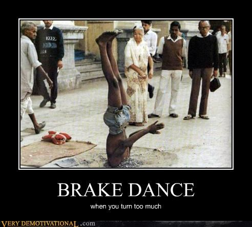BRAKE DANCE when you turn too much