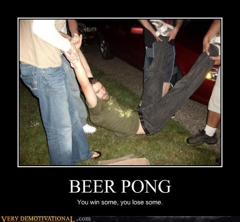 BEER PONG You win some, you lose some.