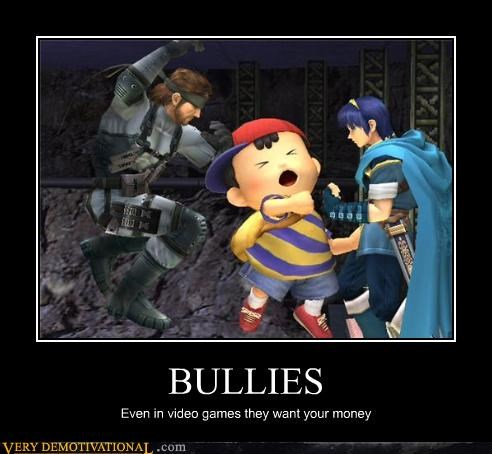 BULLIES Even in video games they want your money