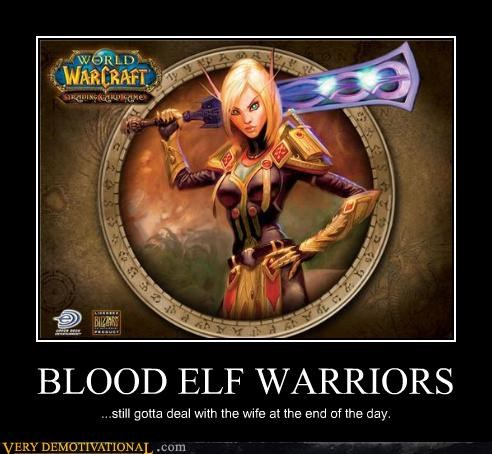 BLOOD ELF WARRIORS ...still gotta deal with the wife at the end of the day.