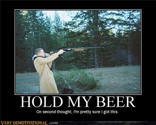 beer,guns,human condition,idiots,the great wild