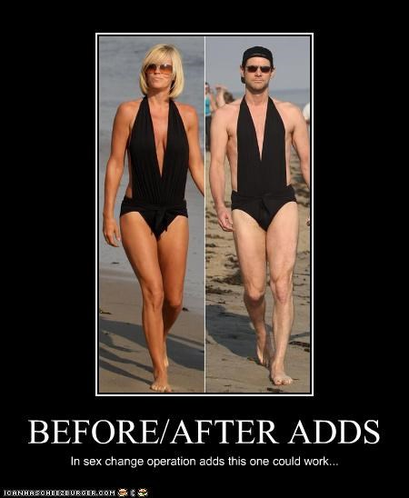 BEFORE/AFTER ADDS In sex change operation adds this one could work...