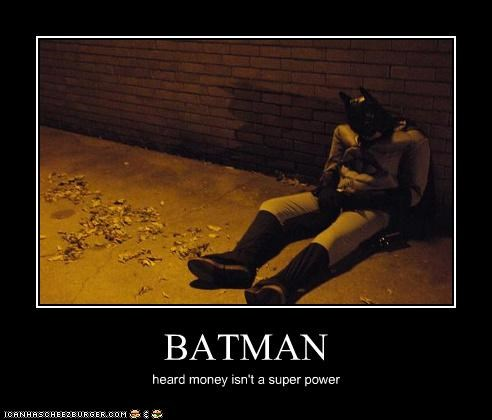 BATMAN heard money isn't a super power
