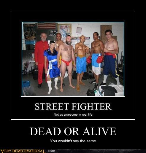 DEAD OR ALIVE You wouldn't say the same