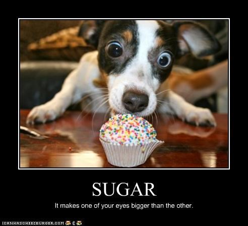 SUGAR It makes one of your eyes bigger than the other.