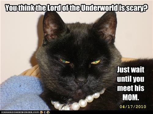 You think the Lord of the Underworld is scary? Just wait until you meet his MOM.