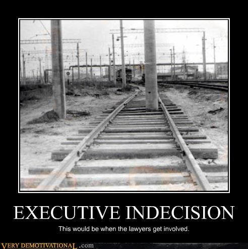 EXECUTIVE INDECISION This would be when the lawyers get involved.