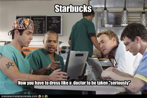 """Starbucks Now you have to dress like a doctor to be taken """"seriously"""""""