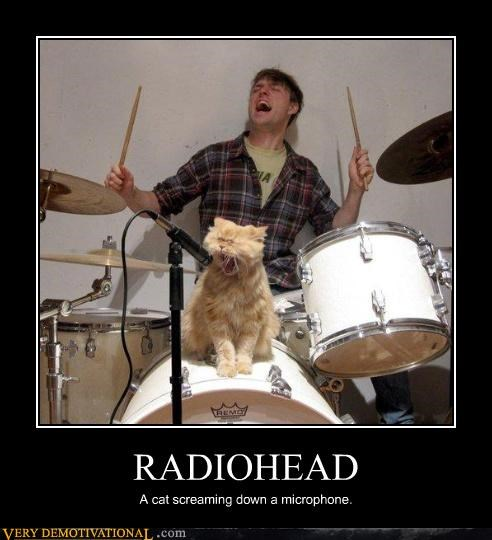 RADIOHEAD A cat screaming down a microphone.