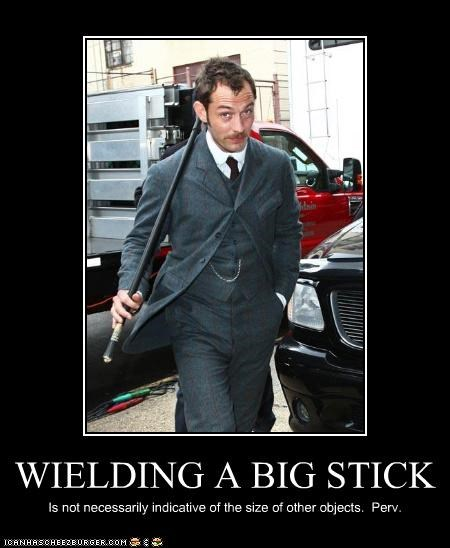 WIELDING A BIG STICK Is not necessarily indicative of the size of other objects. Perv.