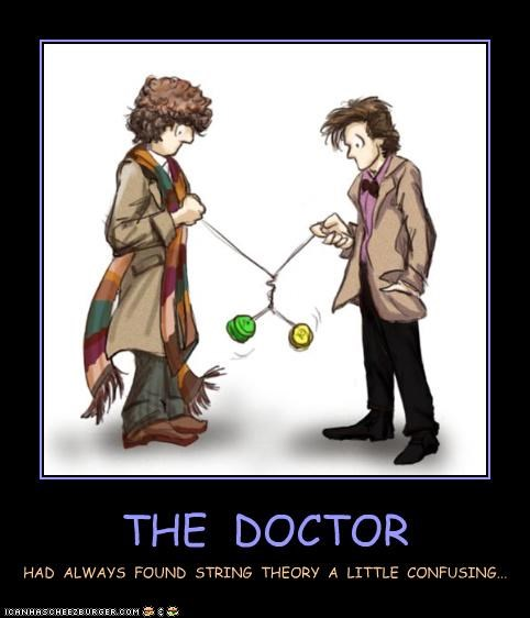 THE DOCTOR HAD ALWAYS FOUND STRING THEORY A LITTLE CONFUSING...