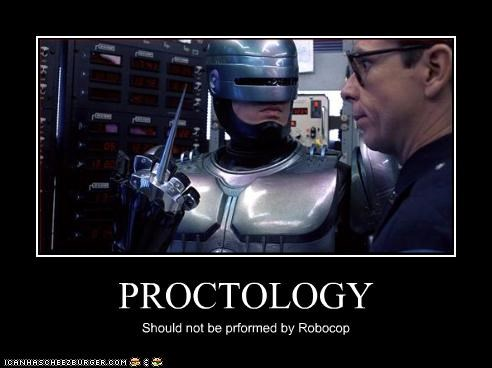PROCTOLOGY Should not be prformed by Robocop